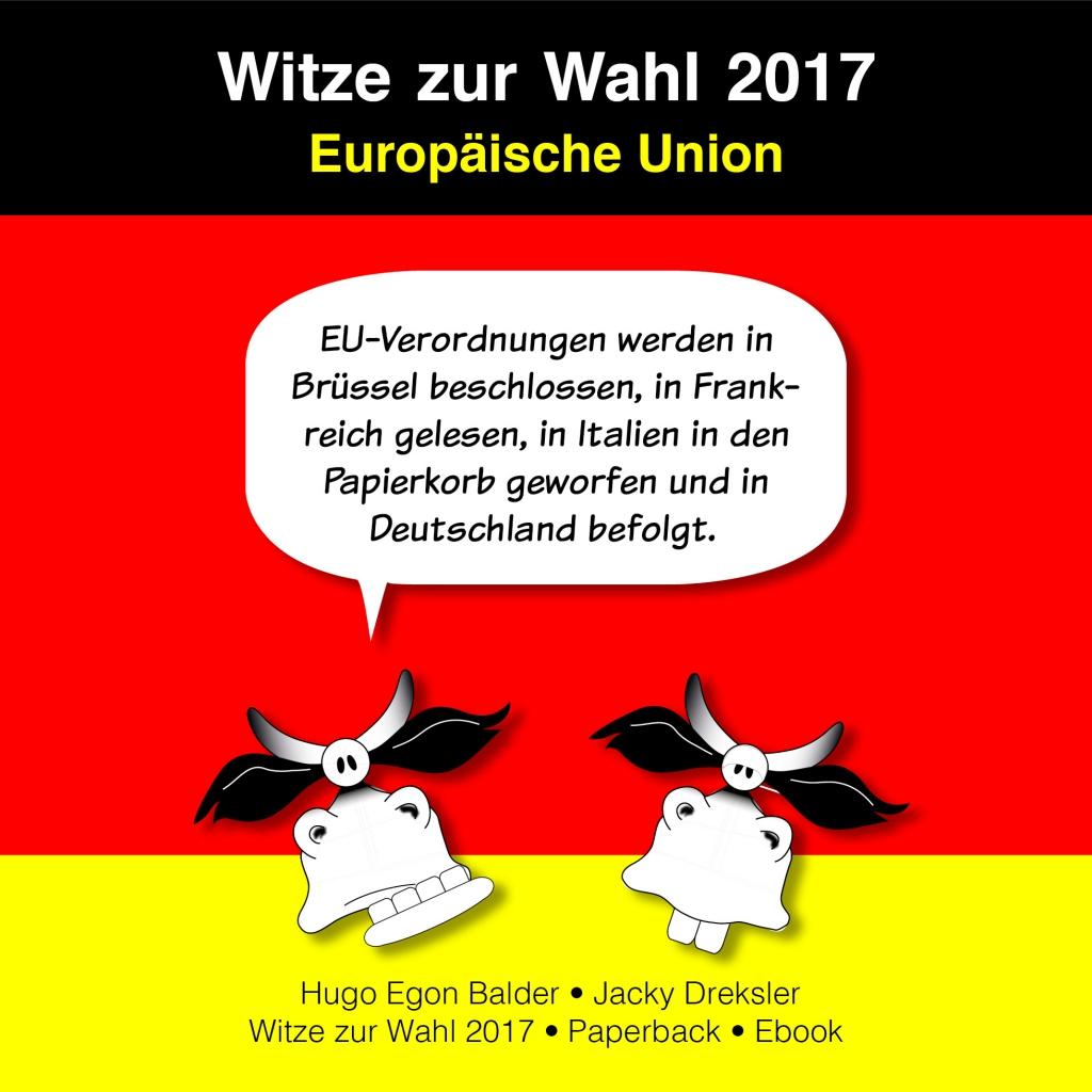EU-Verordnungen werden in Brüssel beschlossen, in Frankreich gelesen, in Italien in den Papierkorb geworfen und in Deutschland befolgt.