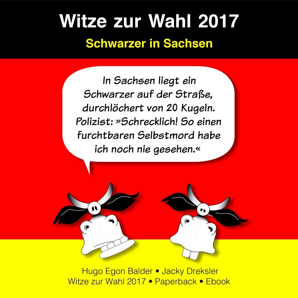 In Sachsen liegt ein Schwarzer auf der Straße, durchlöchert von 20 Kugeln. Polizist: »Schrecklich! So einen furchtbaren Selbstmord habe ich noch nie gesehen.«