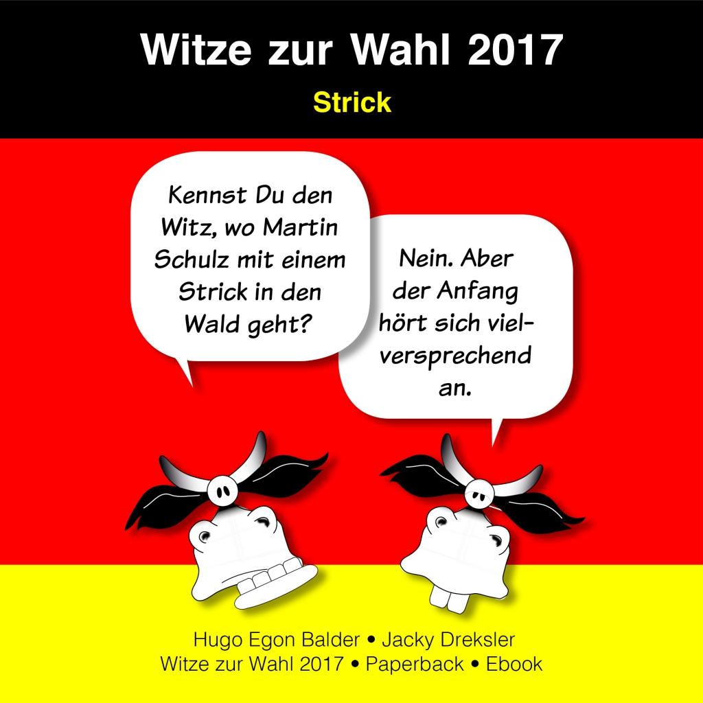 Frage: Kennst Du den Witz, wo Martin Schulz mit einem Strick in den Wald geht? Antwort: Nein. Aber der Anfang hört sich vielversprechend an.