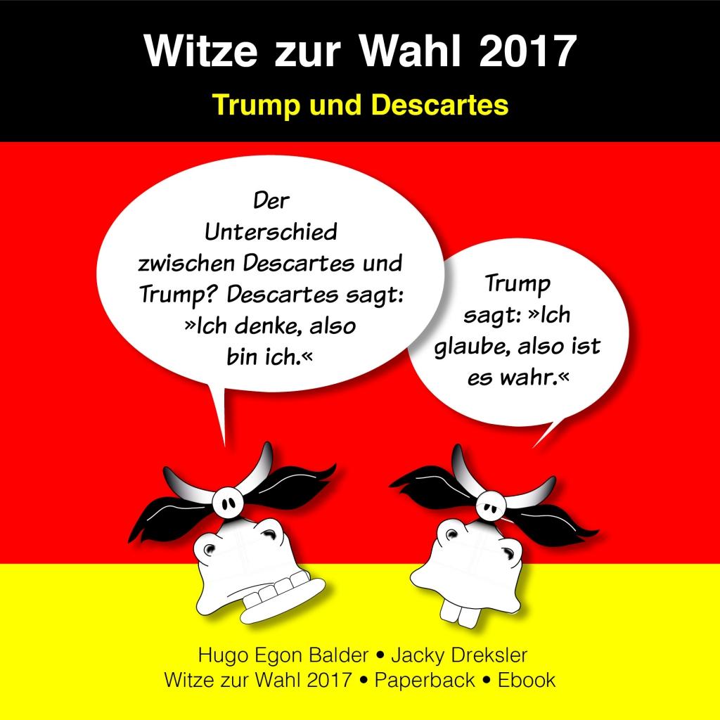 Der Unterschied zwischen Descartes und Trump? Descartes sagt: »Ich denke, also bin ich.« Trump sagt: »Ich glaube, also ist es wahr.«